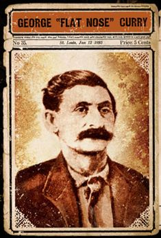 George Sutherland Curry, better known as Flat-Nose Curry, was a mentor for another famous outlaw, Harvey Logan. Logan, who adopted the last name of his more experienced friend, came to be known as Kid Сurгу, The wildest of the Wild Bunch.  Both men robbed banks together and later joined the famous Wild Bunch led by Butch Cassidy and the Sundance Kid. Flat-nose participated in the famous Union Pacific Overland Flyer train robbery near Wilcox, Wyoming in 1899.