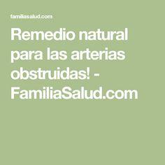 Remedio natural para las arterias obstruidas! - FamiliaSalud.com