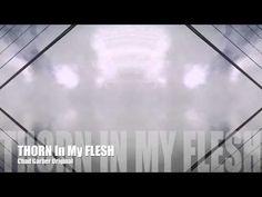 New Songs - Chad Garber - Thorn In My Flesh (Original)