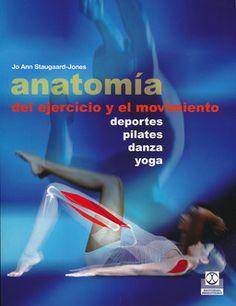 Anatomía del ejercicio y el movimiento : deportes, pilates, danza, yoga / Jo Ann Staugaard-Jones