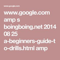 www.google.com amp s boingboing.net 2014 08 25 a-beginners-guide-to-drills.html amp