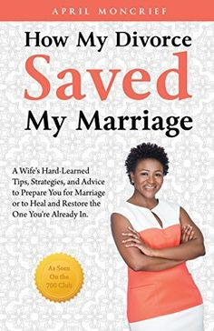 How My Divorce Saved My Marriage: A Wife's Hard-Learned Tips, Strategies, and Advice to Prepare You for Marriage or to Heal and Restore the One You're Already In, http://www.amazon.com/dp/B0149DODDS/ref=cm_sw_r_pi_awdm_-l53vb08SB9FK