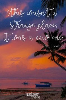 15 Travel Quotes – This wasn't a strange place, it was a new one.