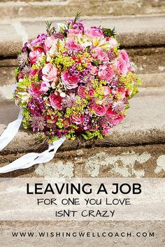 How many times have people told you you're crazy to leave your job? Here's why they're wrong: http://wishingwellcoach.com/leaving-a-job/