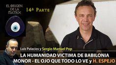 LA HUMANIDAD VICTIMA DE BABILONIA  Parte 14 - EL OJO QUE TODO LO VE y H....