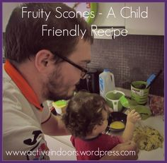 Fruity Scones A Child Friendly Recipe Daddy is in the kitchen for this one! A lovely, simple, and tasty recipe that's easy to make with young children.