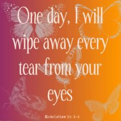 One day I will Wipe Away Every Tear From Your Eyes - Bible Quote