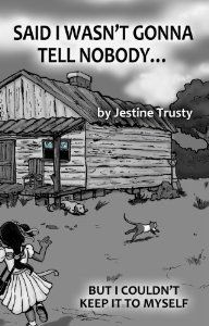 """""""Said I Wasn't Gonna Tell Nobody"""" by Jestine Trusty is a tale that will bring tears to the readers' eyes. Tina was raised in the tiny town of Sheldon, South Carolina. Her childhood was one filled with need: need of food, need of proper shelter, need of security and need of love. Their house lacked indoor plumbing. Often the children would have to go from house to house begging for a bucket of water. If a neighbor would not give them a bucket they would take it hoping"""