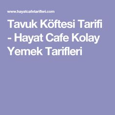 Tavuk Köftesi Tarifi - Hayat Cafe Kolay Yemek Tarifleri