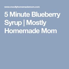 5 Minute Blueberry Syrup | Mostly Homemade Mom