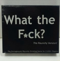 What the F*ck? The Raunchy Version! Drinking Game