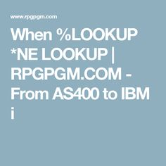 When %LOOKUP *NE LOOKUP   RPGPGM.COM - From AS400 to IBM i