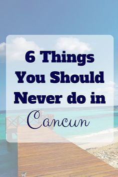 Six Things You Should Never do in Cancun | Jet-setting Spirit