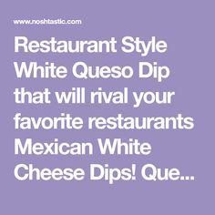Restaurant Style White Queso Dip that will rival your favorite restaurants Mexican White Cheese Dips! Queso Blanco melted to perfection & too good to miss! Appetizer Dips, Easiest Appetizers, Mexican White Cheese Dip, Mexican Food Recipes, Keto Recipes, Cheese Dips, Alfredo Sauce, Keto Snacks, Restaurants