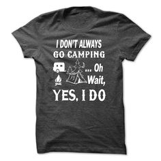 Camping Lover T-Shirts and Hoodies: I DONT ALWAYS GO CA T Shirt, Hoodie, Sweatshirt
