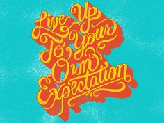 Live Up To Your Own Expectation