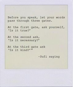 Before you speak...I need to remember this myself sometimes. :)