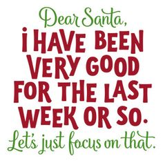dear santa i have been good for a week phrase