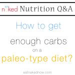 Nutrition Q&A: How to get enough carbs on a paleo-type diet?