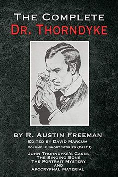 The Complete Dr. Thorndyke - Volume The Red Thumb Mark, . Eye Of Osiris, Steve White, Sherlock Holmes Book, Good Doctor, Short Stories, Confessions, Audio Books, This Book, Ebooks