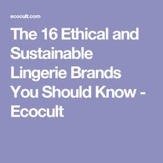 The 16 Ethical and Sustainable Lingerie Brands You Should Know - Ecocult