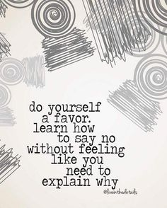 Doe jezelf een plezier en leer nee zeggen zonder te willen je te verantwoorden.