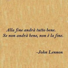 #Italian Sayings!  In the end, all will be fine.  If it`s not all fine, then it`s not the end.