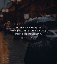 No one is coming to save you. This life is 100% your responsibility. via (http://ift.tt/2Fmwmmb)