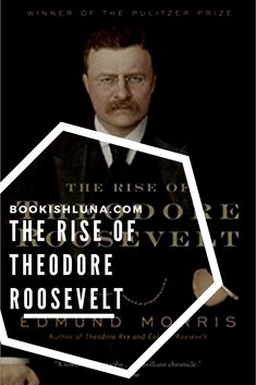 My review of Edmund Morris' The Rise of Theodore Roosevelt.