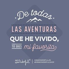 No hay otra que me haya gustado tanto.   Of all the adventures I have experienced, you are my favorite.   Mr. Wonderful