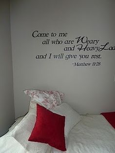 """Come to me all who are Weary..."" perfect for a bedroom where you rest."