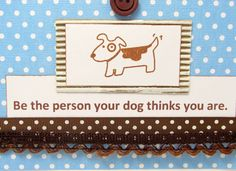 Be the Person Your Dog Thinks You Are  Fun by PrettyByrdDesigns #integritytt