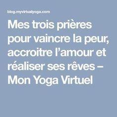 Mes trois prières pour vaincre la peur, accroitre l'amour et réaliser ses rêves – Mon Yoga Virtuel