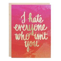 Hate Everyone Who Isn't You Love Greeting Card