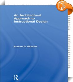 An Architectural Approach to Instructional Design    :  Winner of the 2014 AECT Design & Development Outstanding Book Award An Architectural Approach to Instructional Design is organized around a groundbreaking new way of conceptualizing instructional design practice. Both practical and theoretically sound, this approach is drawn from current international trends in architectural, digital, and industrial design, and focuses on the structural and functional properties of the artifact be...