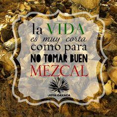 La vida es muy corta como para no tomar buen mezcal!!! #Phrases #frases #Quotes #mezcal #Reposado #Añejo #joven #LaJoyaDeOaxaca #herederos #AusencioLeon