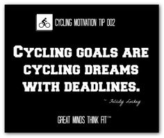 "#Cycling Motivation Tip and Quote  ""Cycling goals are cycling dreams with deadlines."" ~ Felicity Luckey"