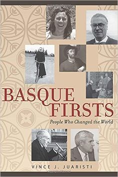 Basque Firsts: throughout history, Basque men and women have made contributions in navigation, education, science, fashion, politics, and many other fields. Too often these achievements have been overlooked, or have been claimed as the accomplishments of others. Basque Firsts: People Who Changed the World profiles seven remarkable Basques who were the first in their fields to do something.