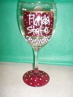 FSU Wine Glass. My grandmother gave me some for my 21st birthday! They are still my favorite. Go Noles!