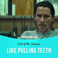 """Like pulling teeth"" means ""very difficult"".  Usage in a movie (""Out of the Furnace""): - The problem is that the people up in those hills, they don't cooperate. Getting information from these people is like pulling teeth. It's a whole another world up in there."