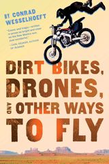 Dirt Bike, Drones, and Other Ways to Fly, by Conrad Wesselhoeft (book review) – grief, honor & gaming | Books YA Love