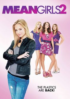 Mean Girls 2. God, they are sooo catty, i've never met anyone that mean! ....yet!