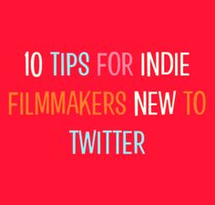 10 Tips for Indie Filmmakers New to Twitter -  via  CraftTruck