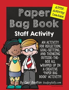Administrators! Let your staff reflect, set goals, think-outside-the-box, ALL wrapped into a paper bag book-making activity.Although the activity is all prepared for you, you can make this session as simple or as elaborate as you want. You may choose to create the book at one meeting/session or complete over time.