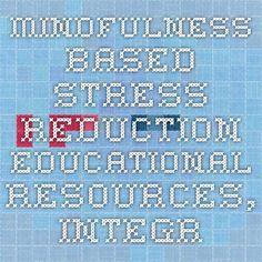 Mindfulness-Based Stress Reduction Educational Resources, Integrative Medicine, UW Health, University of Wisconsin Hospital, Madison , UW Health, University of Wisconsin Hospital, Madison