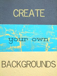 Create your own backgrounds.