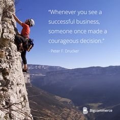 """Whenever you see a successful business, someone once made a courageous decision."" Peter F. Drucker.  Want more inspiration? http://bigg.cm/1BajELc"