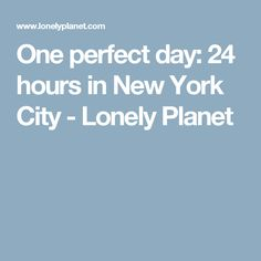 One perfect day: 24 hours in New York City - Lonely Planet