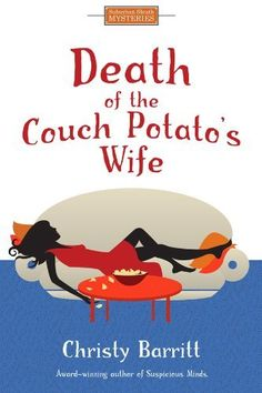 Cozy Christian Mysteries - Death of the Couch Potato's Wife: Suburban Suspense for Women Sleuths (A Matchbook Services Christian Mystery and Suspense) by Christy Barritt, http://www.amazon.com/dp/B0083DHGGM/ref=cm_sw_r_pi_dp_.JWFsb0TF23C0