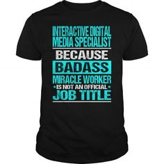 INTERACTIVE DIGITAL MEDIA SPECIALIST Because BADASS Miracle Worker Isn't An Official Job Title T Shirts, Hoodies. Check Price ==► https://www.sunfrog.com/LifeStyle/INTERACTIVE-DIGITAL-MEDIA-SPECIALIST--BADASS-CU-Black-Guys.html?41382 $22.99